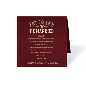 Custom Natural Cranberry Classic Menu with Matte Ivory Foil Color has an Eat Drink & Be Married 3 graphic and is good for use in Wedding themed parties and will impress guests like no other. Make this party unforgettable.