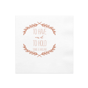 "The classic saying ""To have and to hold"" goes trendy on this Pistachio napkin with Copper foil and our Branch Wreath design. Personalize with the bride and groom's names for an earthy engagement party, rehearsal dinner or wedding reception bar addition."