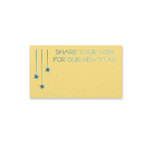 Get creative with place cards and start your baby book with well wishes from family and friends. With plenty of space below your personalized text, you'll be making memories even before the star arrives! Together, the yellow paper, shiny turquoise foil, whimsical serif font and cute hanging stars will make a darling addition to your baby shower decor.