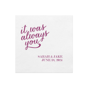 Personalized White Quick Ink Printed Cocktail Napkin with Matte Dark Magenta Ink  has a It Was Always You graphic and is good for use in Wedding and Anniversary themed parties and will impress guests like no other. Make this party unforgettable.
