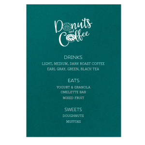 The ever-popular Poptone Teal/Peacock Classic Menu with Matte White Foil Color has a Donuts and Coffee graphic and is good for use in Trendy Breakfast, Brunch Food themed parties and will impress guests like no other. Make this party unforgettable.