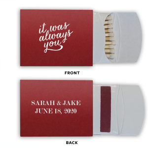 Our custom Natural Merlot Classic Matchbox with Matte White Foil Color has a It Was Always You graphic and is good for use in Words themed parties and will give your party the personalized touch every host desires.