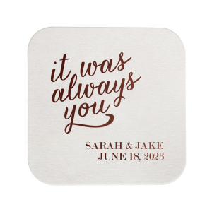 Personalized Eggshell Square Coaster with Shiny Merlot Foil Color has a It Was Always You graphic and is good for use in Words themed parties and will look fabulous with your unique touch. Your guests will agree!