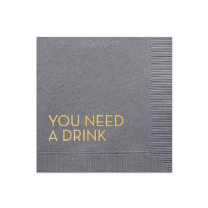 You Need A Drink Napkin