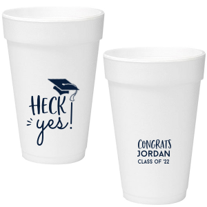 Heck Yes! Grad Foam Cup